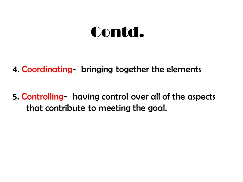 Contd. 4. Coordinating- bringing together the elements