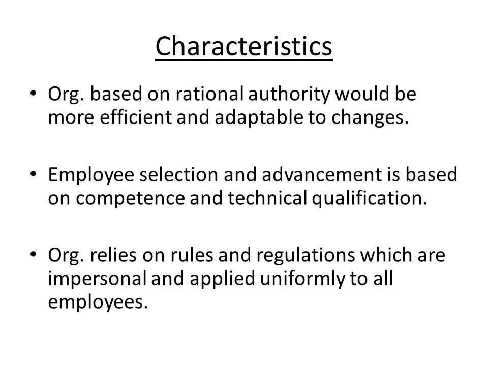 Characteristics Org. based on rational authority would be more efficient and adaptable to changes.