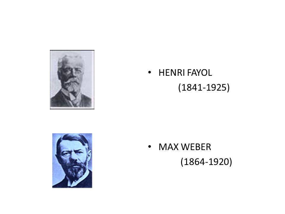 HENRI FAYOL (1841-1925) MAX WEBER (1864-1920)