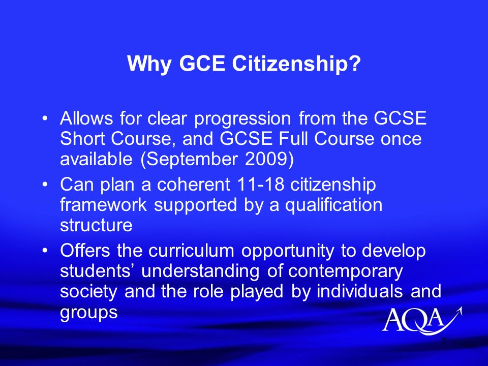 Why GCE Citizenship Allows for clear progression from the GCSE Short Course, and GCSE Full Course once available (September 2009)