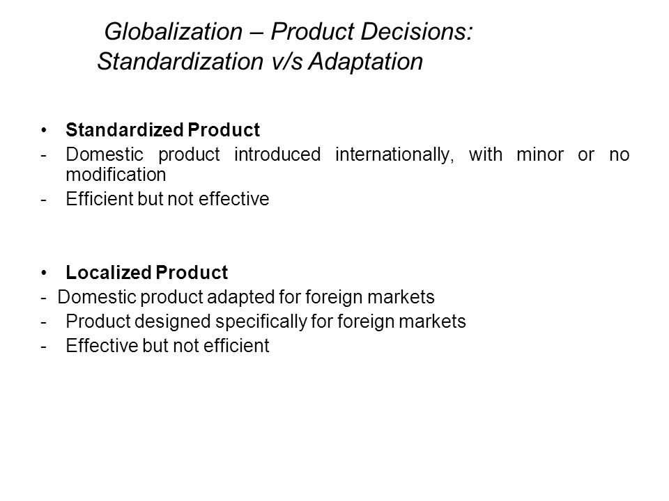 reasons for product standardization or adaptation Standardisation, adaptation  standardisation&adaptation a d a p t a t i o n reasons pulling towards adaptation 1  product standardization vs adaptation.