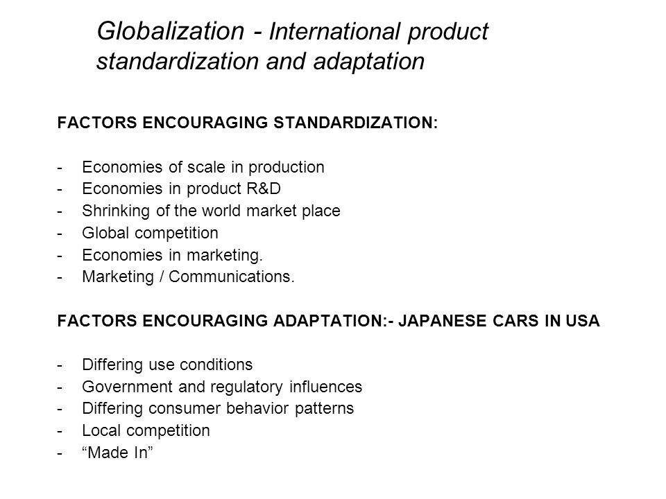 standardisation versus adaptation in a globalisation Standardisation vs adaptation - international marketing in service firms - christian wolf sofie hildingsson patrick van der honing - term paper - business globalisation has different implications for different types of services and is affected by the nature of the process involved in creating and delivering a given service.
