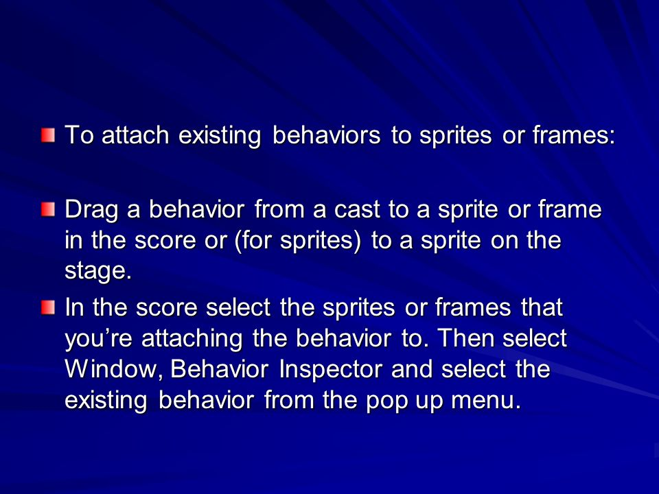 To attach existing behaviors to sprites or frames: