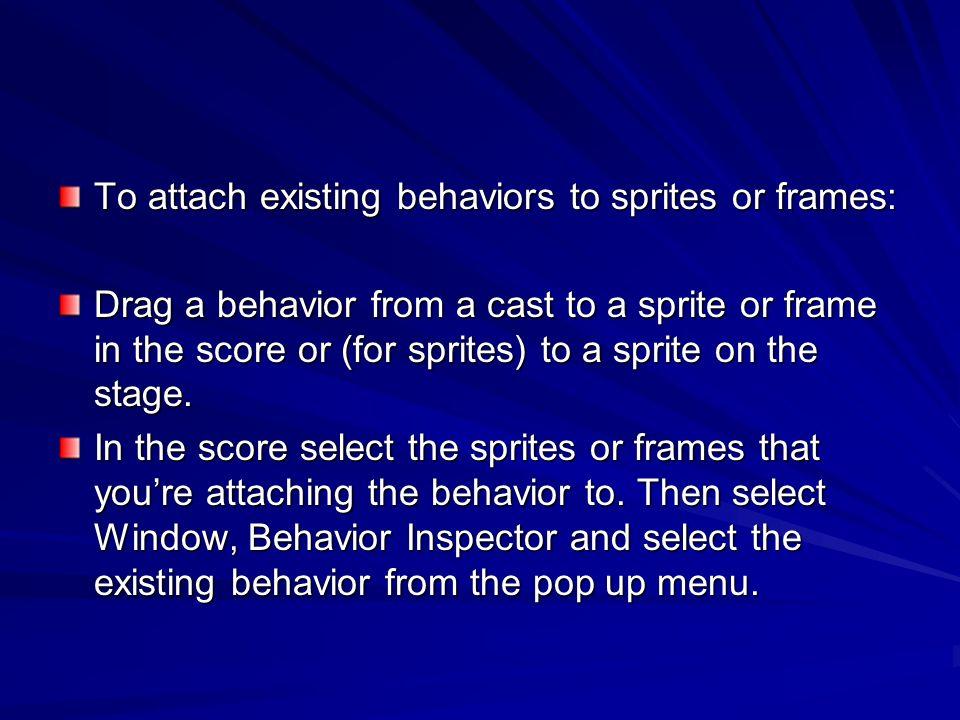 To attach existing behaviors to sprites or frames: