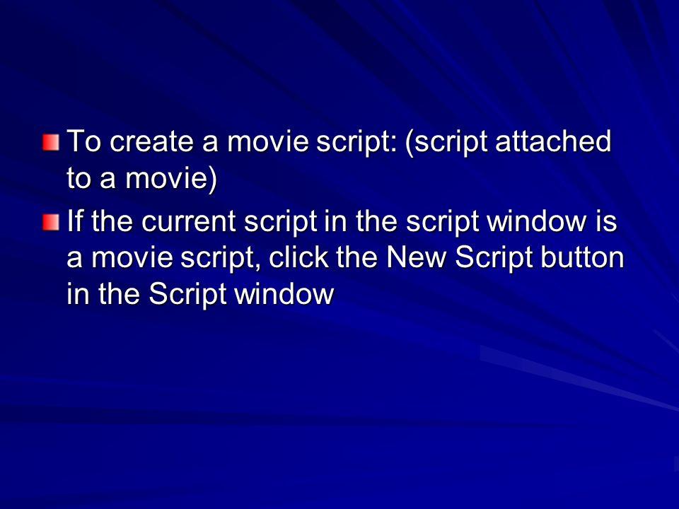 To create a movie script: (script attached to a movie)