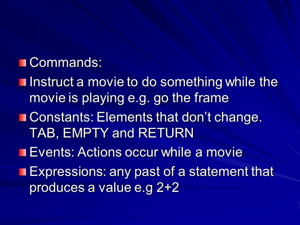 Commands: Instruct a movie to do something while the movie is playing e.g. go the frame.