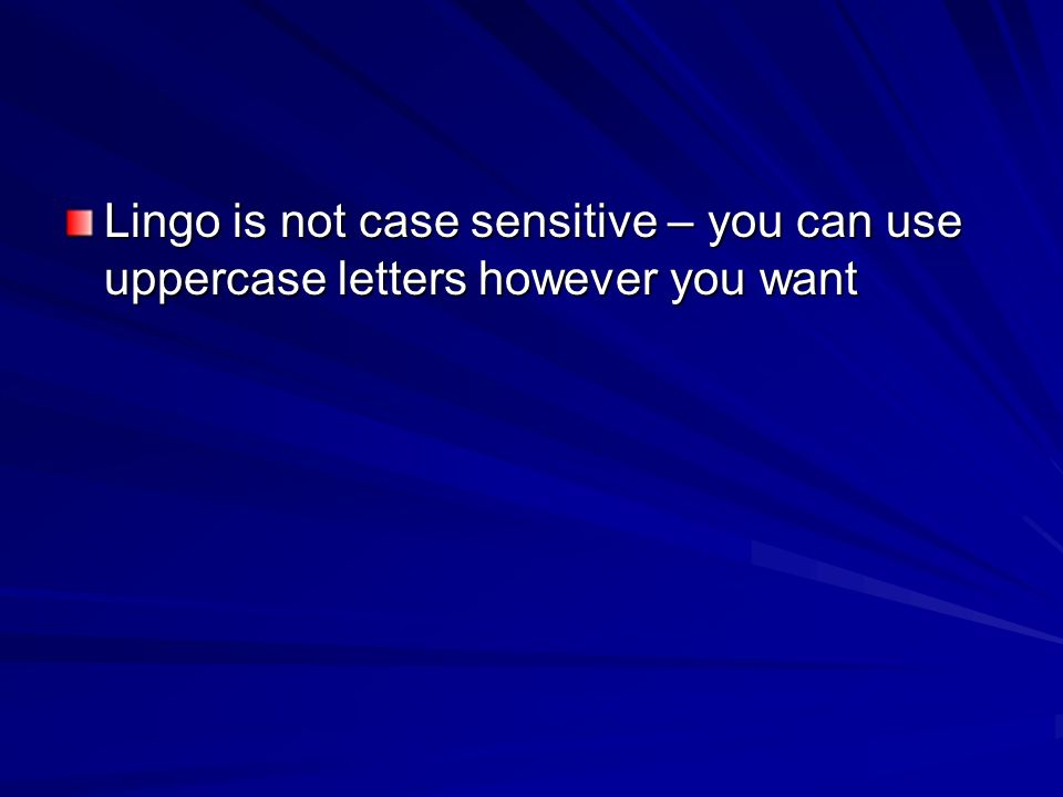 Lingo is not case sensitive – you can use uppercase letters however you want