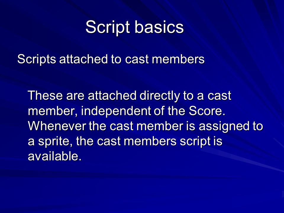 Script basics Scripts attached to cast members