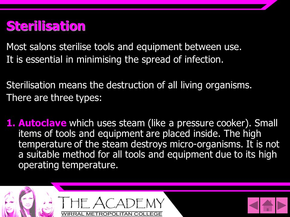 Sterilisation Most salons sterilise tools and equipment between use.