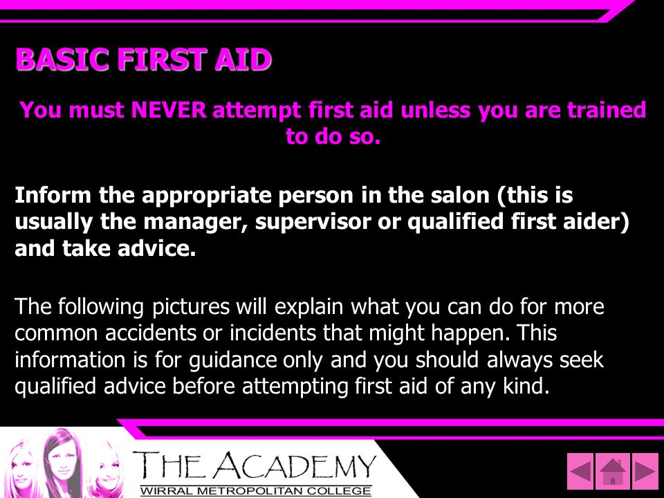 You must NEVER attempt first aid unless you are trained to do so.