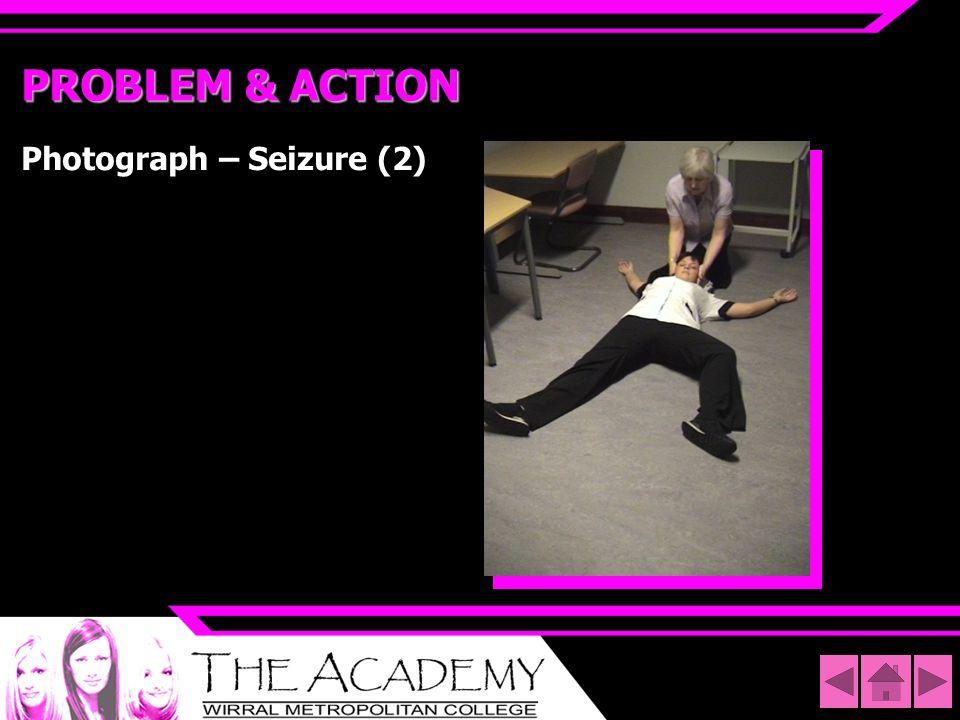 PROBLEM & ACTION Photograph – Seizure (2)