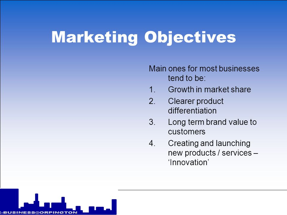 Marketing Objectives Main ones for most businesses tend to be: