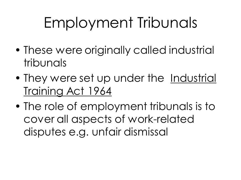 Employment Tribunals These were originally called industrial tribunals