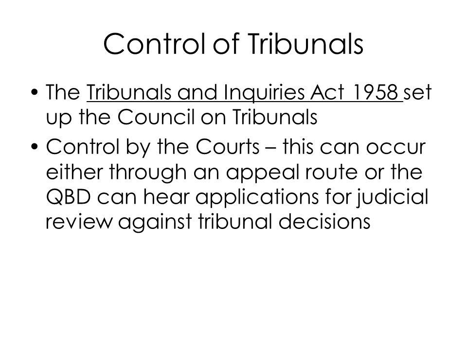 Control of Tribunals The Tribunals and Inquiries Act 1958 set up the Council on Tribunals.