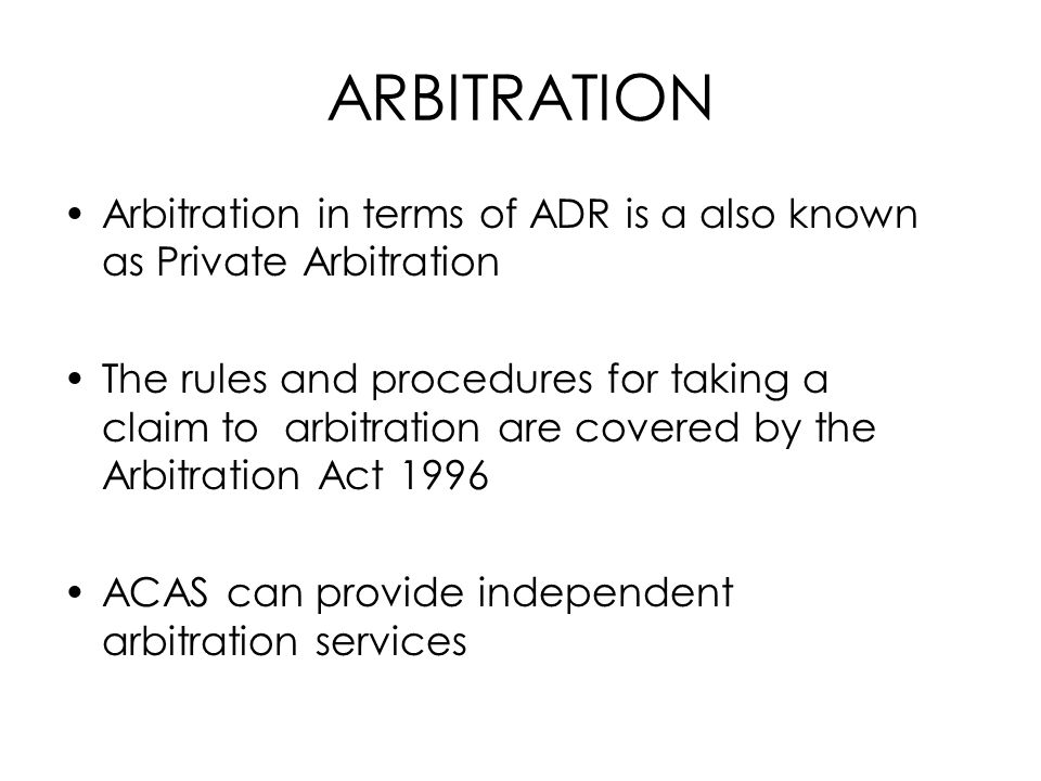 ARBITRATION Arbitration in terms of ADR is a also known as Private Arbitration.
