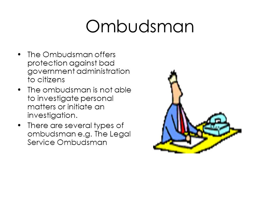 Ombudsman The Ombudsman offers protection against bad government administration to citizens.