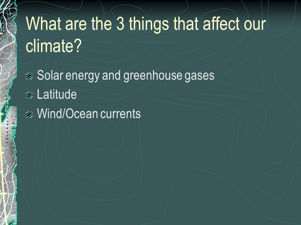 What are the 3 things that affect our climate