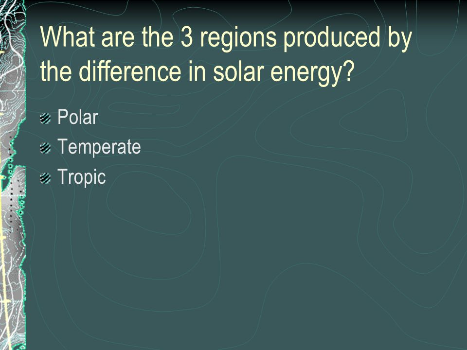 What are the 3 regions produced by the difference in solar energy