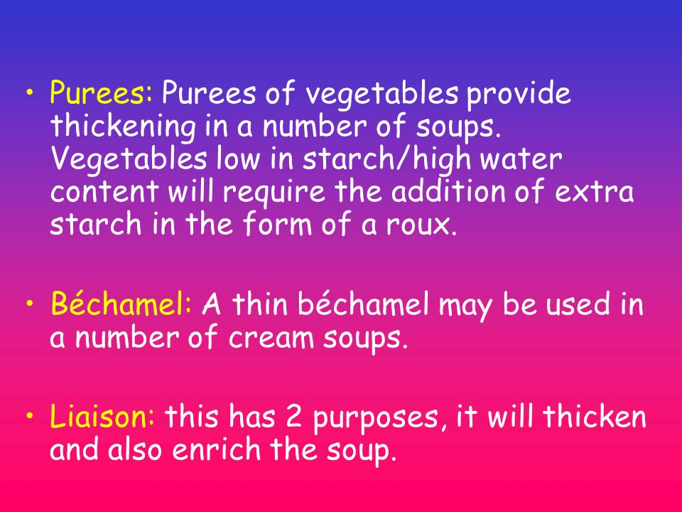 Purees: Purees of vegetables provide thickening in a number of soups