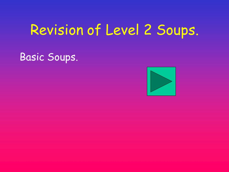 Revision of Level 2 Soups.