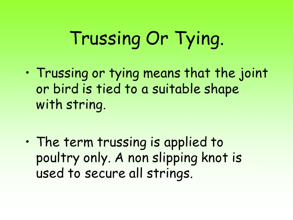 Trussing Or Tying. Trussing or tying means that the joint or bird is tied to a suitable shape with string.