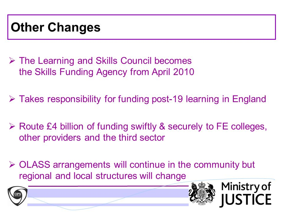 Other ChangesThe Learning and Skills Council becomes the Skills Funding Agency from April 2010.