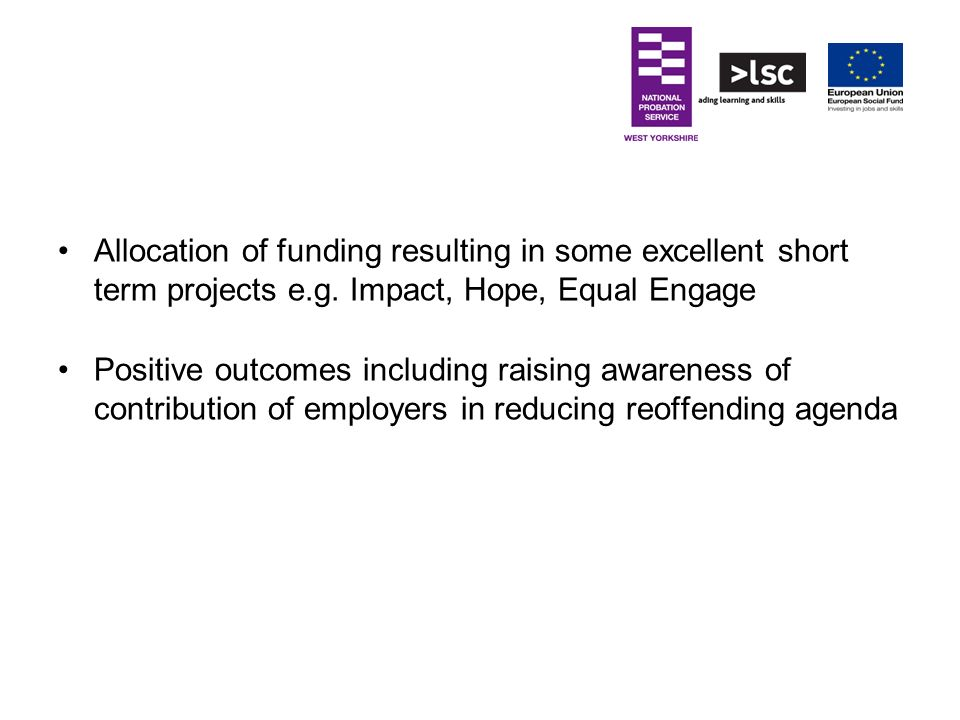 Allocation of funding resulting in some excellent short term projects e.g. Impact, Hope, Equal Engage