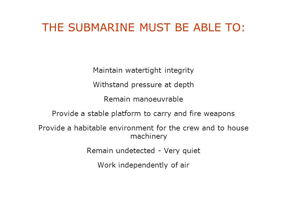 THE SUBMARINE MUST BE ABLE TO: