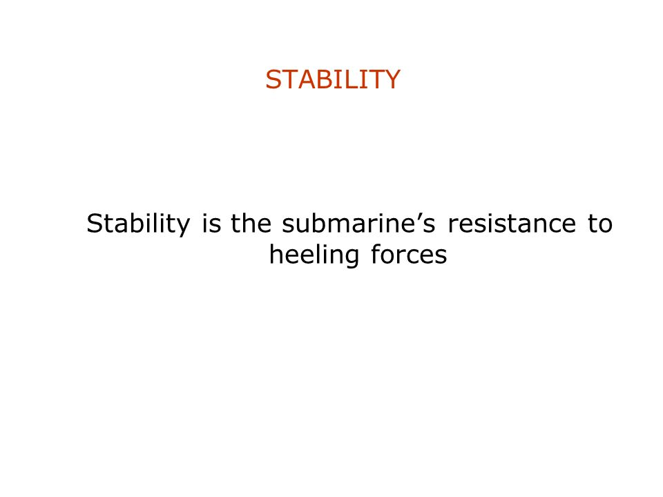 Stability is the submarine's resistance to heeling forces