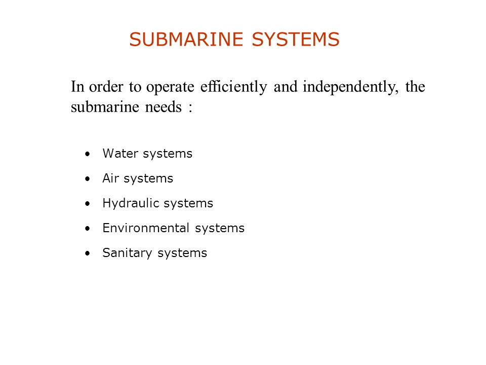SUBMARINE SYSTEMS In order to operate efficiently and independently, the submarine needs : Water systems.