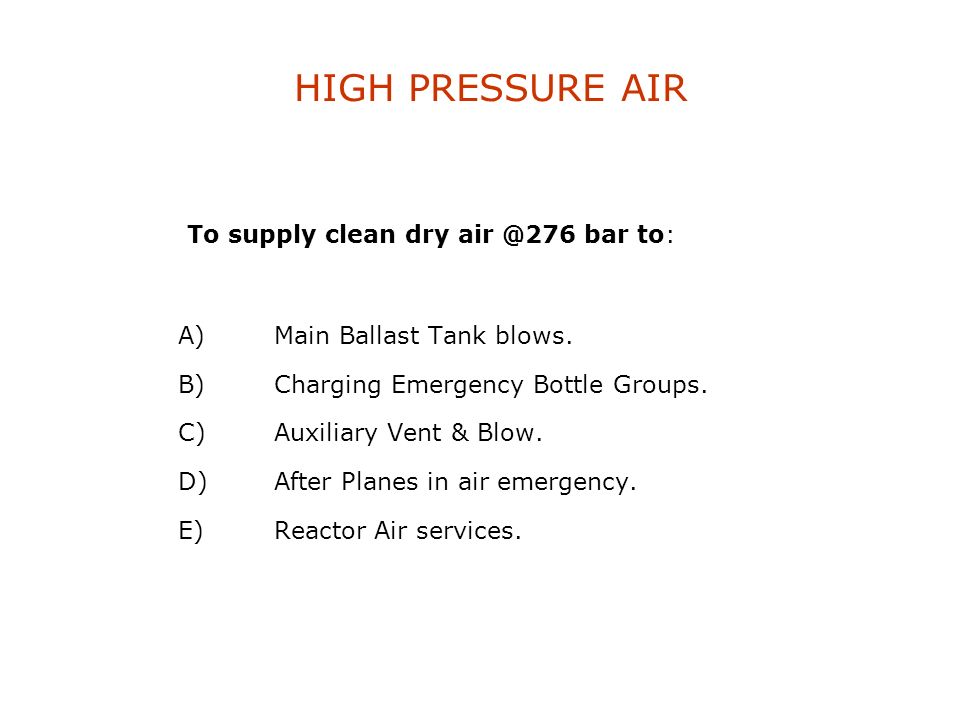 HIGH PRESSURE AIR To supply clean dry air @276 bar to: