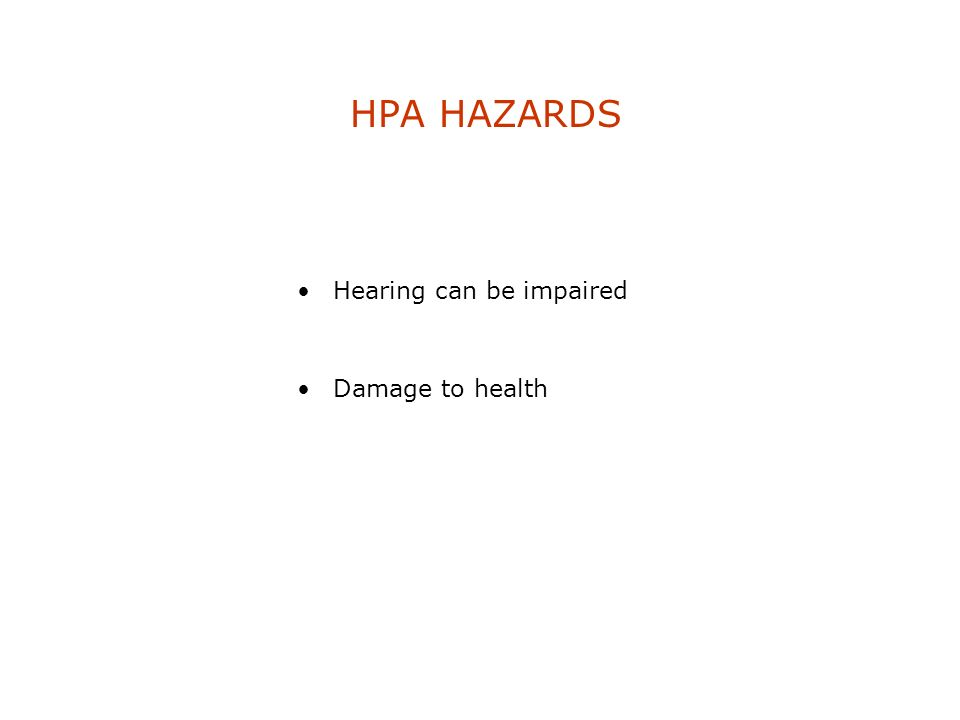 HPA HAZARDS Hearing can be impaired Damage to health