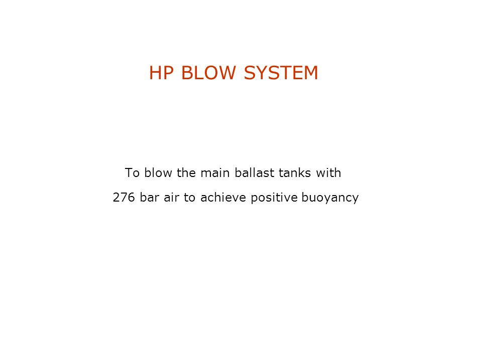 HP BLOW SYSTEM To blow the main ballast tanks with