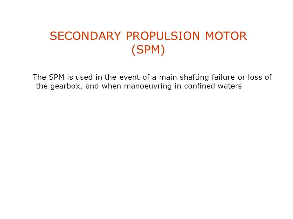 SECONDARY PROPULSION MOTOR (SPM)