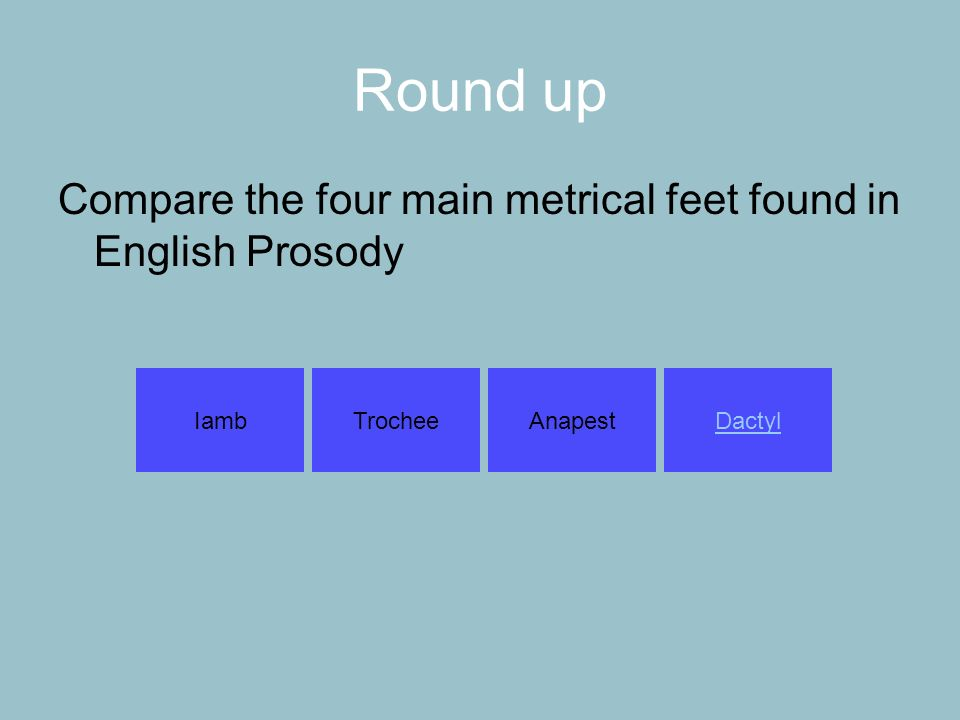 Round up Compare the four main metrical feet found in English Prosody