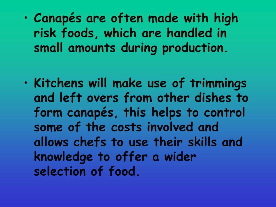 Canapés are often made with high risk foods, which are handled in small amounts during production.