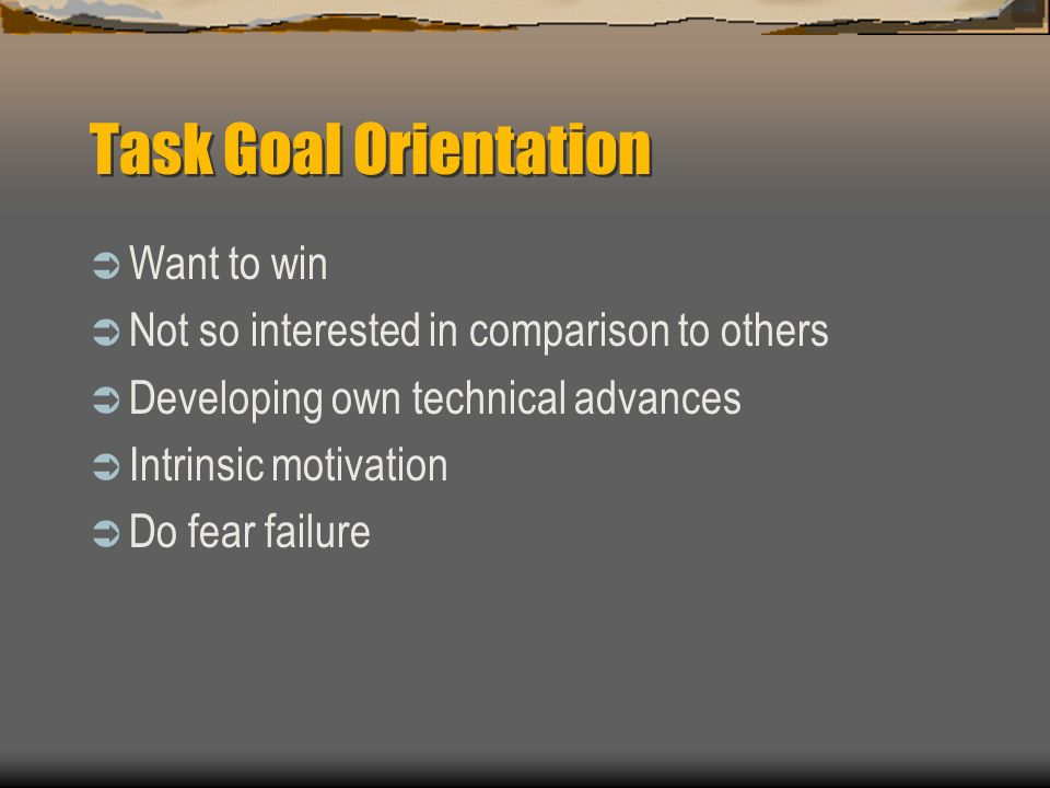 Task Goal Orientation Want to win