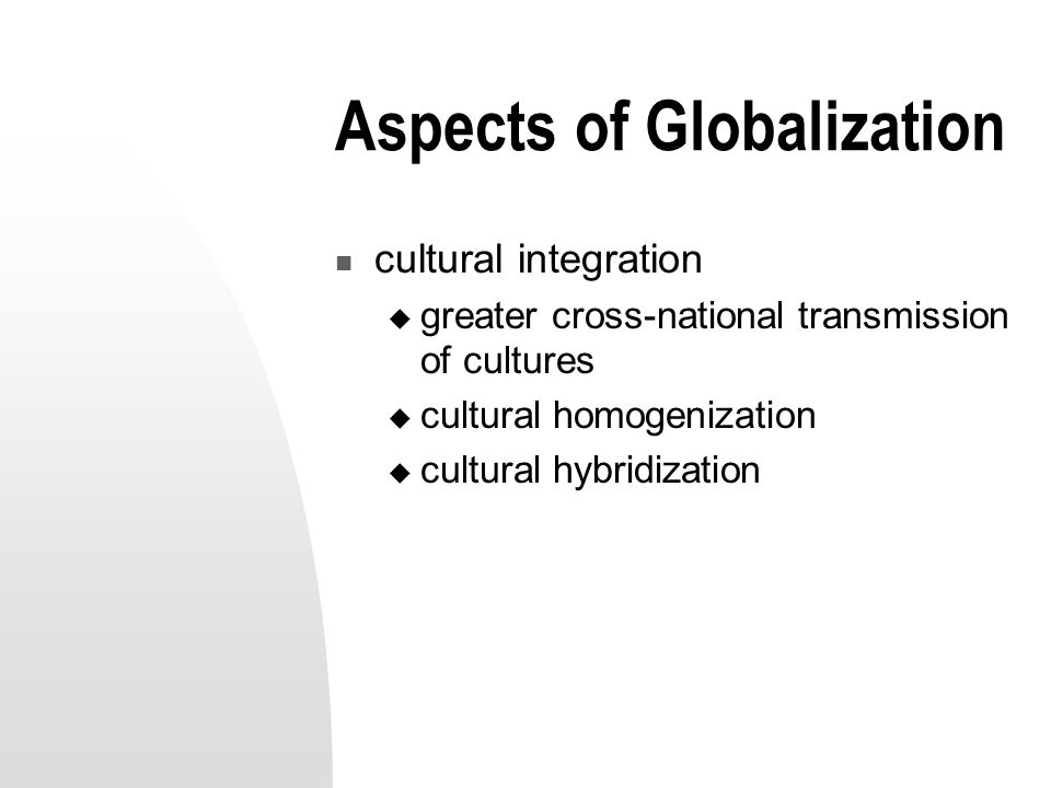 globalization and cultural homogenization essay The discourse regarding the effects of globalization on cultural  this discourse  views the homogenization of societies as necessary to create.