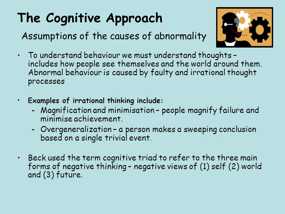 The Cognitive Approach Assumptions of the causes of abnormality
