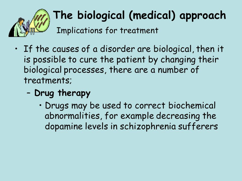 The biological (medical) approach Implications for treatment