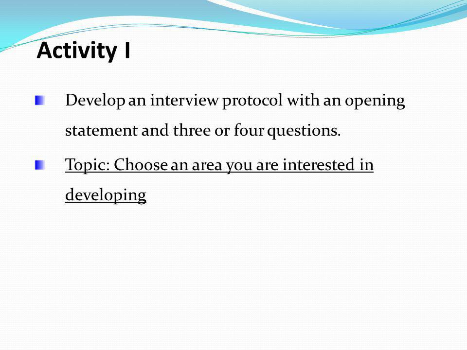 Activity IDevelop an interview protocol with an opening statement and three or four questions.