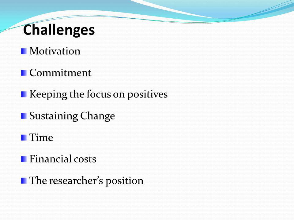 Challenges Motivation Commitment Keeping the focus on positives