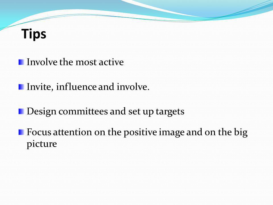 Tips Involve the most active Invite, influence and involve.