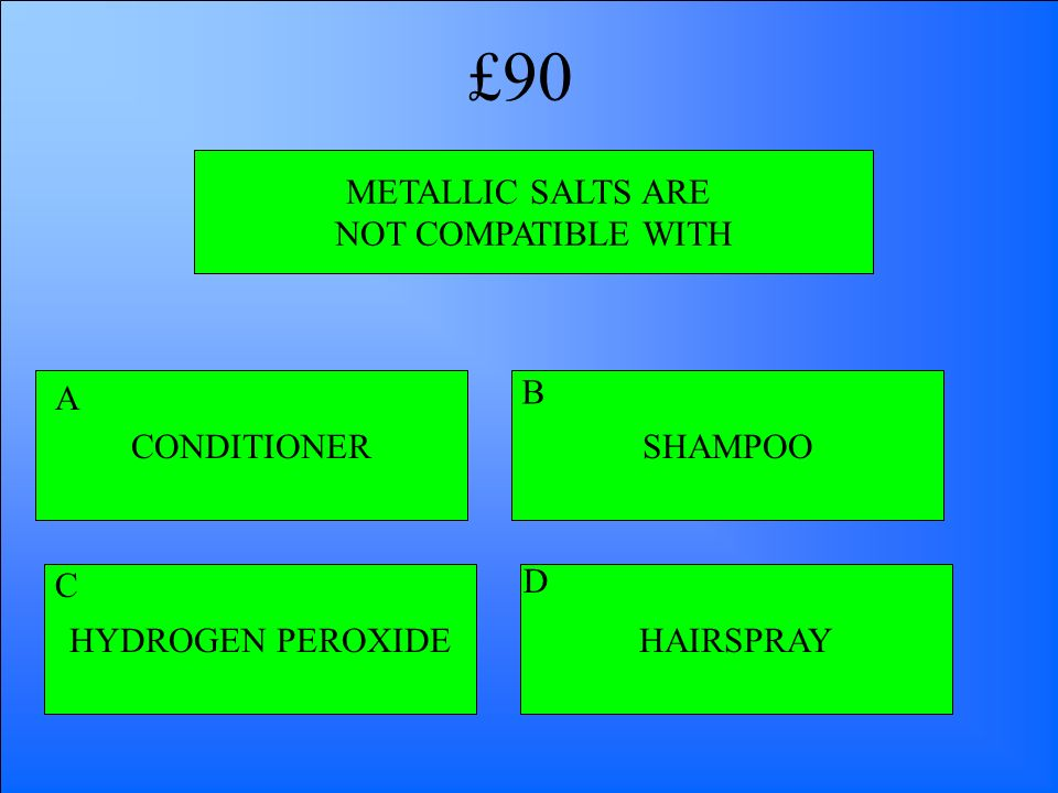 £90 METALLIC SALTS ARE NOT COMPATIBLE WITH CONDITIONER A B SHAMPOO C D