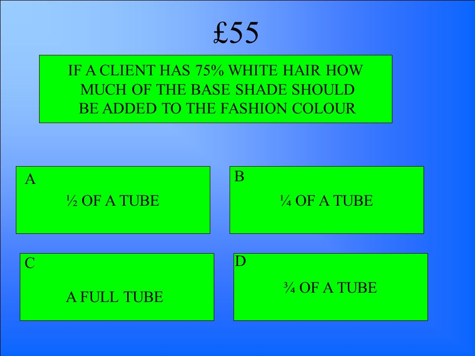 £55 IF A CLIENT HAS 75% WHITE HAIR HOW MUCH OF THE BASE SHADE SHOULD