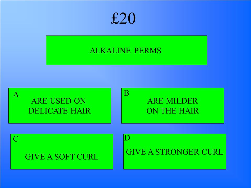 £20 ALKALINE PERMS ARE USED ON DELICATE HAIR A B ARE MILDER