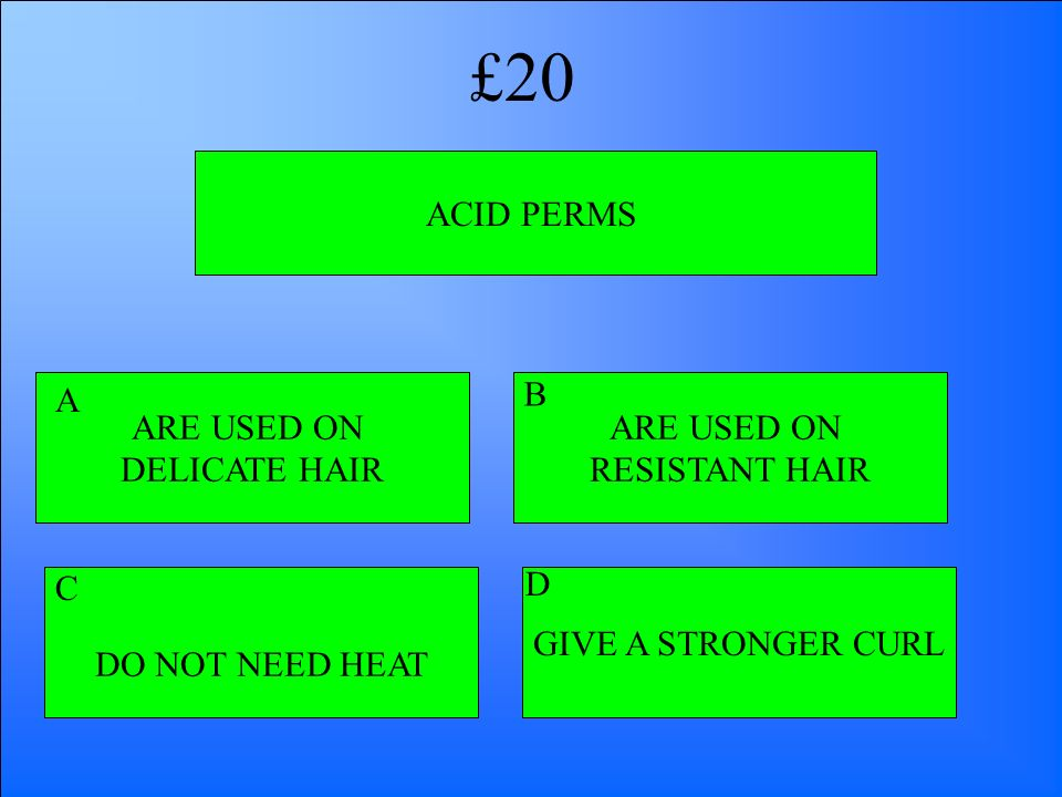 £20 ACID PERMS ARE USED ON DELICATE HAIR A B ARE USED ON