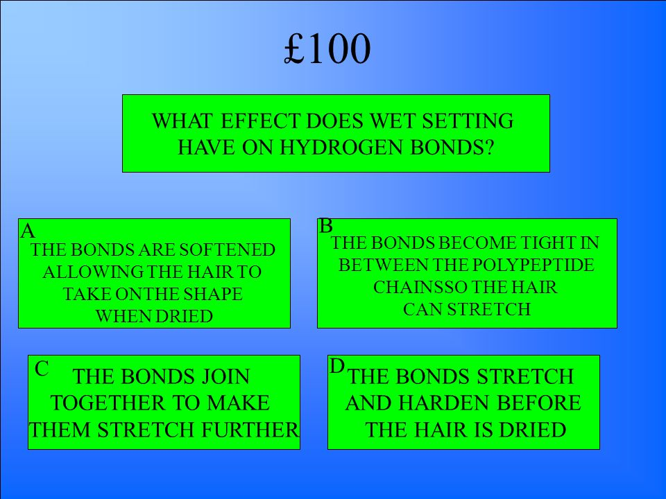 £100 WHAT EFFECT DOES WET SETTING HAVE ON HYDROGEN BONDS B A C D