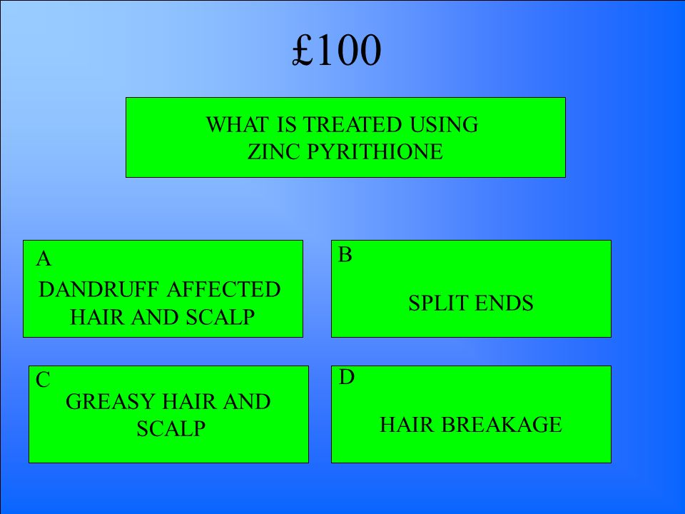 £100 WHAT IS TREATED USING ZINC PYRITHIONE B A DANDRUFF AFFECTED