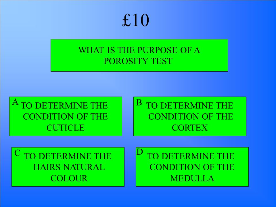 £10 WHAT IS THE PURPOSE OF A POROSITY TEST A TO DETERMINE THE